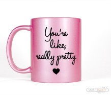 You_re-Like-Really-Pretty-Pink-Coffee-Mug.Most-Toasty_1024x1024.jpg